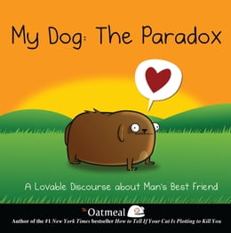 Book My Dog: The Paradox: A Lovable Discourse about Man's Best Friend by Oatmeal, The