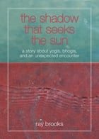 The Shadow that Seeks the Sun by Ray Brooks