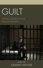 Guilt: Origins, Manifestations, and Management