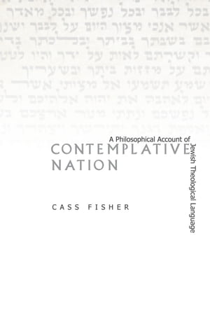 Contemplative Nation A Philosophical Account of Jewish Theological Language
