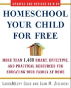 Homeschool Your Child for Free: More Than 1,400 Smart, Effective, and Practical Resources for Educating Your Family at Home by LauraMaery Gold