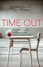 Time Out: A teacher's year of reading, fighting, and four-letter words