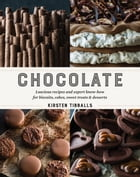 Chocolate: Luscious recipes and expert know-how for biscuits, cakes, sweet treats and desserts by Kirsten Tibballs