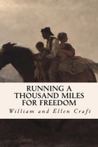 Running a Thousand Miles for Freedom by William and Ellen Craft
