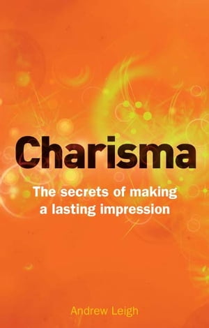 Charisma The Secrets of Making A Lasting Impression