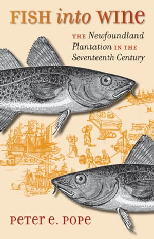 Fish into Wine The Newfoundland Plantation in the Seventeenth Century