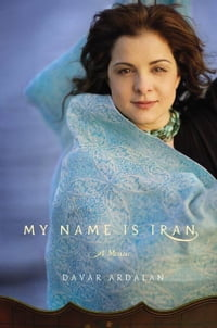 My Name Is Iran: A Memoir