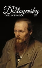 The Dostoyevsky Collection: Notes from Underground, Crime and Punishment, The Gambler and The Brothers Karamazov by Fyodor Dostoyevsky