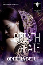 Breath of Fate by Ophelia Bell