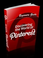 Discovering The World Of Pinterest by Anonymous