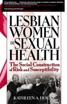 Lesbian Women and Sexual Health: The Social Construction of Risk and Susceptibility