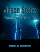 Jason Stone: (Book 1): The Powers That Be