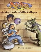 Akiko in the Castle of Alia Rellapor by Mark Crilley
