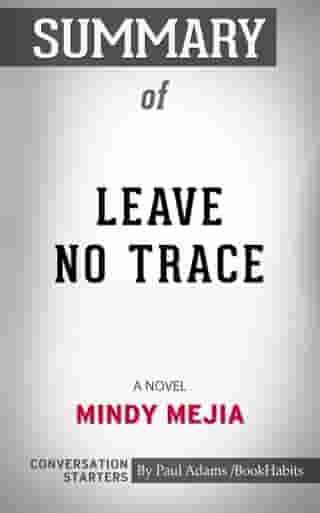 Summary of Leave No Trace: A Novel by Mindy Mejia , Conversation Starters by Book Habits