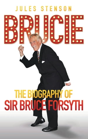 Brucie - The Biography of Sir Bruce Forsyth
