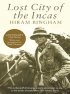 Lost City of the Incas by Hiram Bingham