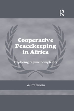 Cooperative Peacekeeping in Africa Exploring Regime Complexity