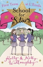 School for Stars: First Term at L'Etoile by Holly Willoughby