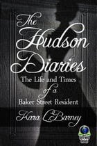 The Hudson Diaries: The Life and Times of a Baker Street Resident by Kara L. Barney