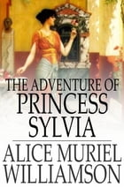 The Adventure of Princess Sylvia by Alice Muriel Williamson