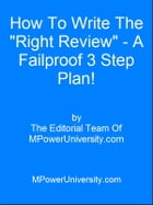 """How To Write The """"Right Review"""" A Failproof 3 Step Plan! by Editorial Team Of MPowerUniversity.com"""