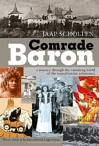 Comrade Baron: A Journey through the Vanishing World of the Transylvanian Aristocracy by Jaap Scholten