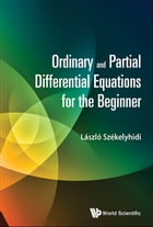 Ordinary and Partial Differential Equations for the Beginner by László Székelyhidi