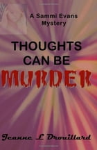Thoughts Can Be Murder by Jeanne L Drouillard