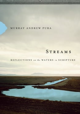 Book Streams: Reflections on the Waters in Scripture by Murray Andrew Pura