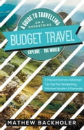 Budget Travel, a Guide to Travelling on a Shoestring, Explore the World, a Discount Overseas Adventure Trip