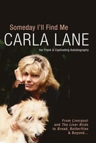 Someday I'll Find Me: Her Frank and Captivating Autobigraphy by Carla Lane