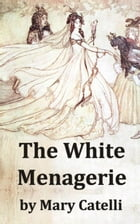 The White Menagerie by Mary Catelli