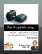For Road Warriors: How to be Productive While Working out of a Suitcase by Laura Stack
