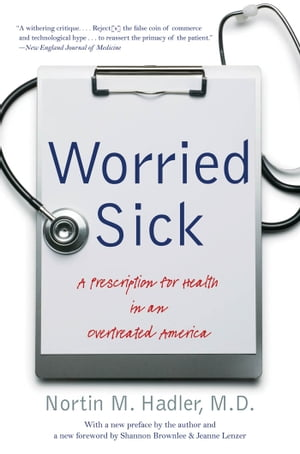 Worried Sick A Prescription for Health in an Overtreated America