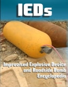 21st Century IED and Roadside Bomb Encyclopedia: The Fight Against Improvised Explosive Devices in Afghanistan and Iraq, Plus the Convoy Survivability by Progressive Management