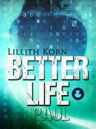 Better Life: Paul by Lillith Korn