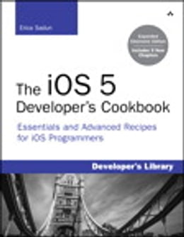 Book The iOS 5 Developer's Cookbook: Expanded Electronic Edition: Essentials and Advanced Recipes for… by Erica Sadun