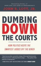 Dumbing Down the Courts: How Politics Keeps the Smartest Judges Off the Bench by John R. Lott, Jr.