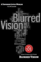 A Thousand Little Worlds (Volume 01): Blurred Vision by K.L.W-Jackson