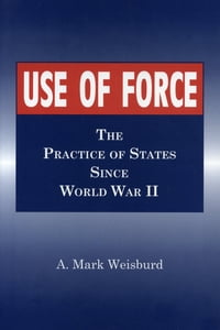 Use of Force: The Practice of States Since World War II