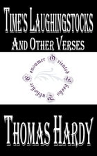 Time's Laughingstocks and Other Verses by Thomas Hardy