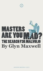 Masters Are You Mad? The Search For Malvolio: The Search for Malvolio by Glyn Maxwell