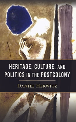 Book Heritage, Culture, and Politics in the Postcolony by Daniel Herwitz