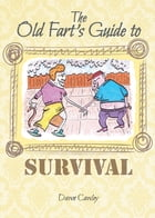 The Old Fart's Guide to Survival by Dawn Cawley