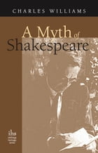 A Myth of Shakespeare by Charles Williams