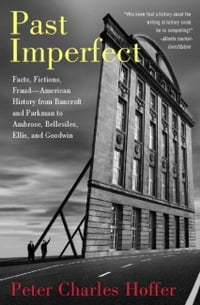 Past Imperfect: Facts, Fictions, Fraud American History from Bancroft and Parkman to Ambrose…