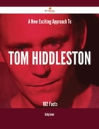 A New- Exciting Approach To Tom Hiddleston - 182 Facts