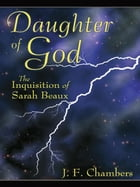 Daughter of God: The Inquisition of Sarah Beaux by J.F. Chambers