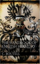The Handbook to English Heraldry by Charles Boutell