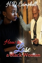 How to Lose a Black Woman by H.D. Campbell